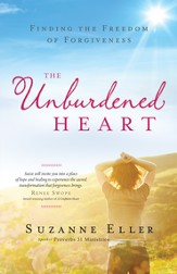 The Unburdened Heart: Finding the Freedom of Forgiveness - eBook