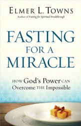 Fasting for a Miracle: How God's Power Can Overcome the Impossible - eBook