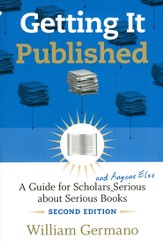 Getting It Published: A Guide for Scholars and Anyone Else Serious About Serious Books, 2nd Edition