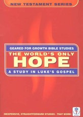 The World's Only Hope: A Study in Luke,  Geared for Growth Bible Studies