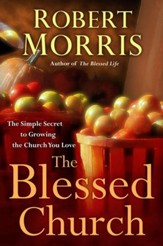 The Blessed Church: The Simple Secret to Growing the Church You Love - eBook