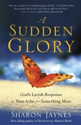 A Sudden Glory: God's Lavish Response to Your Ache for Something More - eBook
