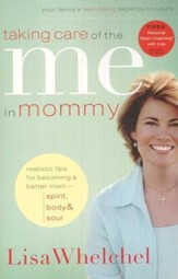 Taking Care of the Me in Mommy: Becoming a Better Mom: Spirit, Body & Soul