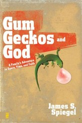 Gum, Geckos, and God: A Family's Adventure in Space, Time, and Faith - eBook