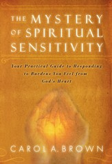 The Mystery of Spiritual Sensitivity: You Practical Guide to Responding to Burdens You Feel from God's Heart - eBook