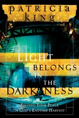 Light Belongs in the Darkness: Finding Your Place in God's Endtime Harvest - eBook