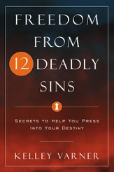 Freedom from Twelve Deadly Sins: Secrets to Help You Press Into Your Destiny - eBook