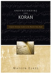 Understanding the Koran: A Quick Christian Guide to the Muslim Holy Book - eBook