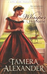 To Whisper Her Name, Belle Meade Plantation Series #1  - Slightly Imperfect