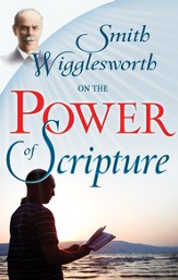 Smith Wigglesworth On The Power Of Scripture - eBook