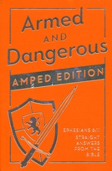 Armed and Dangerous-Amped Edition: Ephesians 6:11-Straight Answers from the Bible
