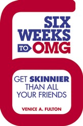 Six Weeks to OMG: Get Skinnier Than All Your Friends - eBook