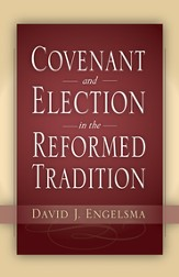 Covenant and Election in the Reformed Tradition - eBook