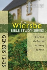 The Wiersbe Bible Study Series: Genesis 12-25: Learning the Secret of Living by Faith - eBook
