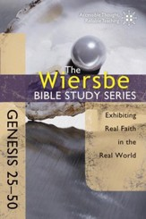 The Wiersbe Bible Study Series: Genesis 25-50: Exhibiting Real Faith in the Real World - eBook