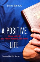 A Positive Life: Living with HIV as A Pastor, Husband, and Father, Hardcover