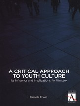 A Critical Approach to Youth Culture: Its Influence and Implications for Ministry