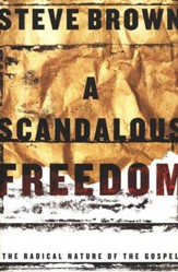 A Scandalous Freedom: The Radical Nature of the Gospel