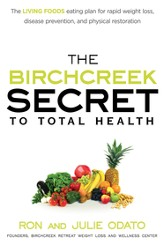 The Birchcreek Secret to Total Health: The living foods eating plan for rapid weight loss, disease prevention, and physical restoration - eBook