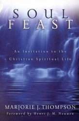 Soul Feast: An Invitation to the Christian Spiritual Life, 10th Anniversary Edition