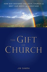 The Gift of Church: How God Designed the Local Church to Meet Our Needs as Christians - eBook