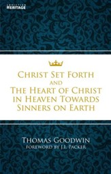 Christ Set Forth: And the Heart of Christ Towards Sinners on the earth - eBook