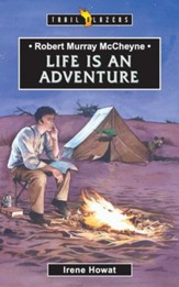 Robert Murray McCheyne: Life Is An Adventure - eBook