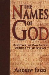 The Names of God: Discovering God as He Desires to be Known