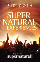 Supernatural Experiences: Expect the Supernatural! - eBook
