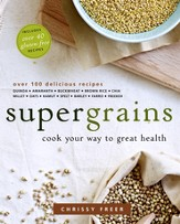 Supergrains: Eat Your Way to Great Health with Grains Everyday - eBook