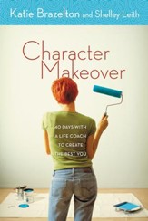 Character Makeover: 40 Days with a Life Coach to Create the Best You - eBook