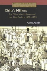 China's Millions: China Inland Missions and Late Qing Society, 1832-1905