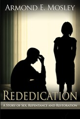 Rededication: A Story of Sex, Repentance and Restoration - eBook