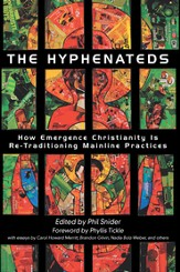 The Hyphenateds: How Emergence Christianity Is Re-Traditioning Mainline Practices - eBook