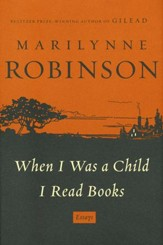 When I Was a Child I Read Books: Essays