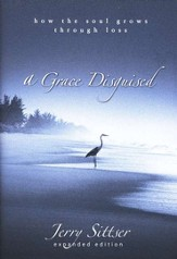 A Grace Disguised: How the Soul Grows through Loss - eBook