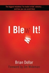 I Blew It!: The biggest mistakes I've made in kids's ministry and how you can avoid them - eBook
