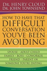 How to Have That Difficult Conversation You've Been Avoiding: With Your Spouse, Adult Child, Boss, Coworker, Best Friend, Parent, or Someone You're Dating - eBook