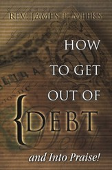 How to Get out of Debt And Into Praise: God's Plan For Your Financial Freedom