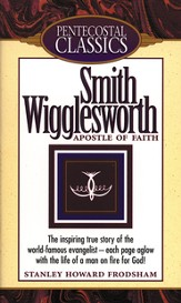 Smith Wigglesworth: Apostle of Faith - eBook