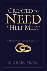 Created To Need A Help Meet: A Marriage Guide for Men - eBook