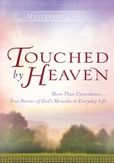 Touched By Heaven: More Than Coincidence True Stories of God's Miracles in Everyday Life - eBook