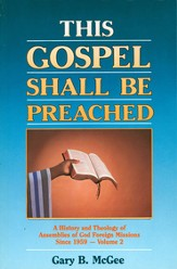 This Gospel Shall Be Preached, Vol. 2: A History and Theology of Assemblies of God Foreign Missions Since 1959 - eBook