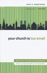 Your Church Is Too Small: Why Unity in Christ's Mission Is Vital to the Future of the Church - eBook