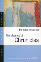 The Message of Chronicles: The Bible Speaks Today [BST]