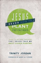 Jesus Never Said to Plant Churches: And 12 More Things They Never Told Me About Church Planting - eBook