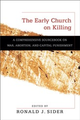Early Church on Killing, The: A Comprehensive Sourcebook on War, Abortion, and Capital Punishment - eBook