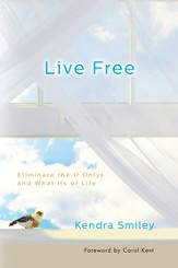 Live Free: Eliminate the If Onlys and What Ifs of Life / New edition - eBook