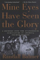 Mine Eyes Have Seen the Glory: A Journey into the Evangelical Subculture in America, 4th Edition