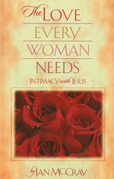 Love Every Woman Needs, The: Intimacy with Jesus - eBook